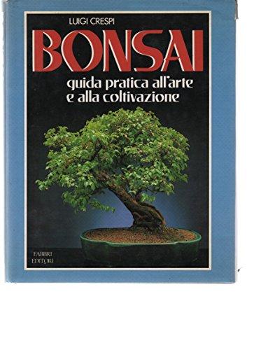 bonsai. guida pratica all'arte e alla coltivazione