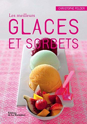 Les Meilleurs glaces et sorbets par Christophe Felder