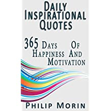 Daily Inspirational Quotes: 365 Quotes of Life Success Happiness and Motivation for Self Daily Inspiration (Self-Help Motivational Inspirational Quotations) (English Edition)