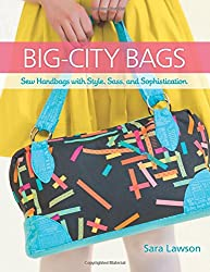 Big City Bags: Sew Handbags with Style, Sass, and Sophistication
