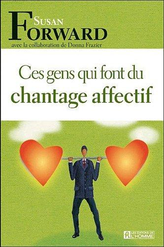 Ces gens qui font du chantage affectif by Susan Forward (January 05,2010)