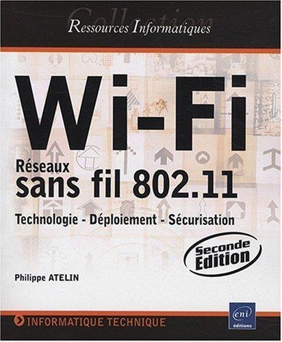 Wi-Fi - Rseaux sans fil 802.11 : Technologie - Dploiement - Scurisation [2ime dition] de Philippe Atelin (11 aot 2008) Broch