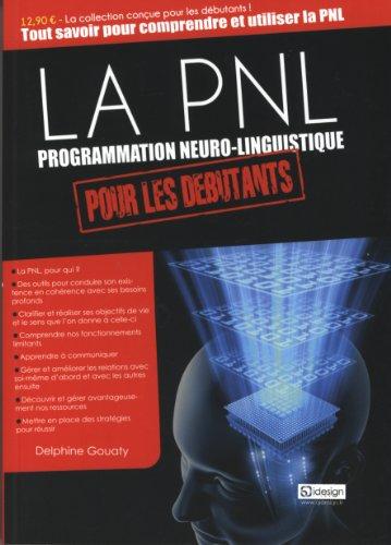 Comprendre et utiliser la PNL (programmation neuro-linguistique) pour les débutants