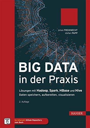 Big Data in der Praxis: Lösungen mit Hadoop, Spark, HBase und Hive. Daten speichern, aufbereiten, visualisieren. 2. erweiterte Auflage