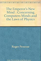 The Emperor's New Mind : Concerning Computers Minds and the Laws of Physics