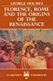 Florence, Rome, and the Origins of the Renaissance by George Holmes front cover