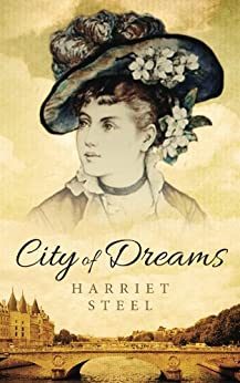 City of Dreams (The Paris Chronicles Book 1) by [Steel, Harriet]