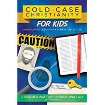 Cold-Case Christianity for Kids: Investigate Jesus with a Real Detective (English Edition)