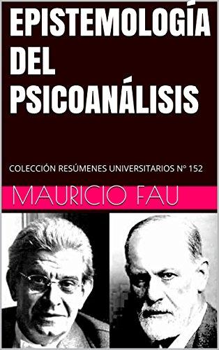 EPISTEMOLOGÍA DEL PSICOANÁLISIS: COLECCIÓN RESÚMENES UNIVERSITARIOS Nº 152 por Mauricio Fau