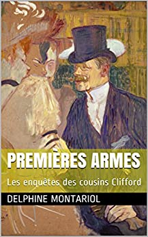 Premières Armes: Les enquêtes des cousins Clifford par [Montariol, Delphine]