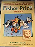 Fisher-Price, 1931-1963: A Historical, Rarity, Value Guide (Fisher-Price: a Historical, Rarity &...