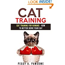 CAT TRAINING FOR HUMANS: OBEY THE CAT RULES OR THERE WILL BE TROUBLE: CAT CARE CAT FOOD CAT BEHAVOUR CAT RULES CAT TRAINING EXPLAINED FOR HUMANS (IT IS FOOD CAT LOVER CAT TRAINING SERIES Book 1)