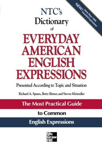 NTC's Dictionary of Everyday American English Expressions (McGraw-Hill ESL References) 1st by Spears, Richard, Birner, Betty, Kleinedler, Steven (1995) Paperback