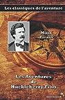 Les Aventures de Huckleberry Finn - Mark Twain: Les classiques de l'aventure par Twain