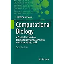 Computational Biology: A Practical Introduction to BioData Processing and Analysis with Linux, MySQL, and R by R?bbe W?nschiers (2013-01-31)