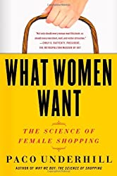 What Women Want: The Science of Female Shopping: Written by Paco Underhill, 2011 Edition, (Reprint) Publisher: Simon & Schuster [Paperback]