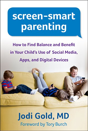 Screen-Smart Parenting: How to Find Balance and Benefit in Your Child's Use of Social Media, Apps, and Digital Devices (English Edition)