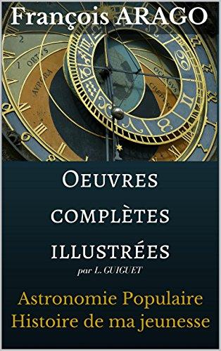 Oeuvres complètes : ASTRONOMIE POPULAIRE illustré et commenté en 4 tomes : 34 livres) et HISTOIRE de ma JEUNESSE + BIOGRAPHIE détaillée de l'auteur + 10 DISCOURS à l'Observatoire de Paris