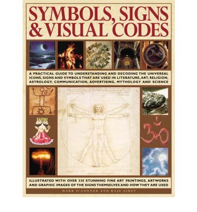 Symbols, Signs and Visual Codes: A Practical Guide to Understanding and Decoding the Universal Icons, Signs and Symbols That are Used in Literature, Art, Religion, Astrology, Communication, Advertising, Mythology and Science (Paperback) - Common