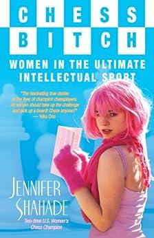 Chess Bitch: Women in the Ultimate Intellectual Sport (English Edition) par [Shahade, Jennifer]