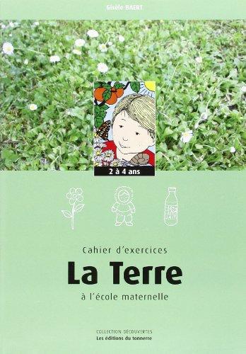 DECOUVRIR LA TERRE 2-4 ans : cahier d'exercices