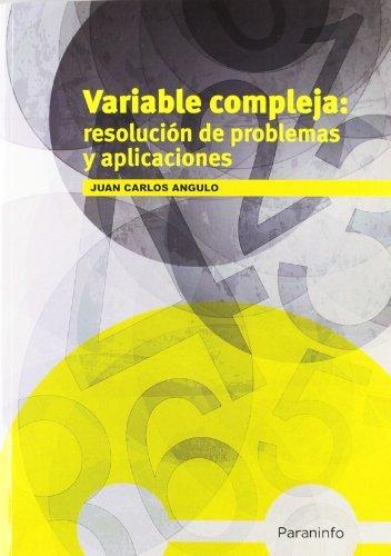 Variable compleja: Resolución de problemas y aplicaciones por JUAN CARLOS ANGULO IBAÑEZ