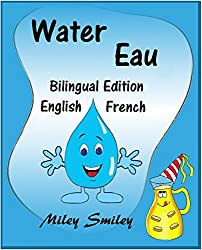 English-French Children's Book: Water-Eau: Book for kids  (Bilingual Edition, Dual Language)