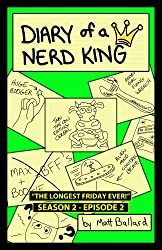 Diary of a Nerd King #2: Episode 2 - The Longest Friday EVER!