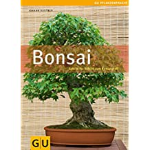 Bonsai: Schritt für Schritt zum Bonsaiprofi (GU Praxisratgeber Garten)