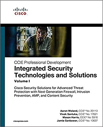 Integrated Security Technologies and Solutions - Volume I: Cisco Security Solutions for Advanced Threat Protection with Next Generation Firewall, ... Prevention, A (CCIE Professional Development)