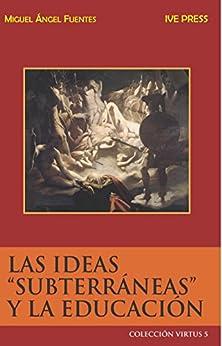 """LAS IDEAS """"SUBTERRANEAS"""" Y LA EDUCACIÓN (Virtus nº 5) de [Fuentes, Miguel Angel]"""