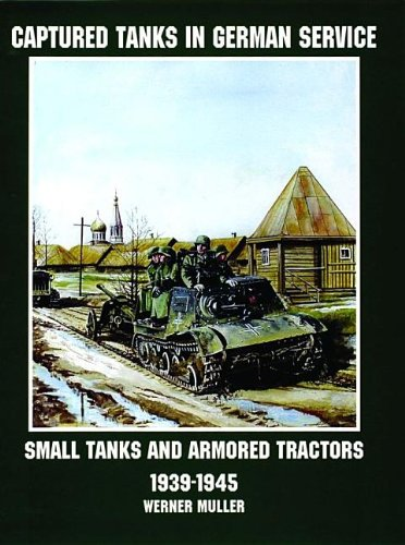 Captured Tanks in German Service: Small Tanks and Armored Trains (Schiffer Military/Aviation History)