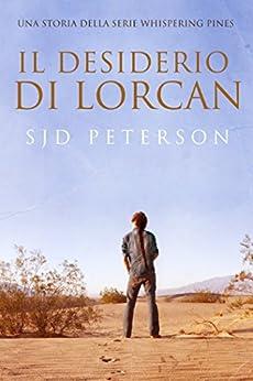 Il desiderio di Lorcan (Whispering Pines (Italiano) Vol. 1) di [Peterson, SJD]