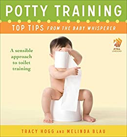 Potty Training: Top Tips From the Baby Whisperer: A Sensible Approach to Toilet Training (English Edition) par [Hogg, Tracy, Blau, Melinda]