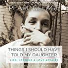 Things I Should Have Told My Daughter: Lies, Lessons & Love Affairs