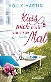 Küss mich noch ein erstes Mal: Roman (German Edition)