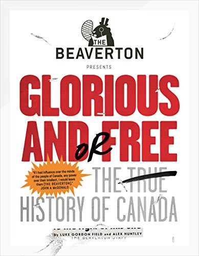 the-beaverton-presents-glorious-and-or-free-the-true-history-of-canada