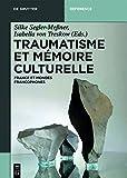 Traumatisme et mémoire culturelle: France et mondes francophones (De Gruyter Handbook) (French Edition)