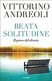 Scarica Libro Beata solitudine Il potere del silenzio (PDF,EPUB,MOBI) Online Italiano Gratis