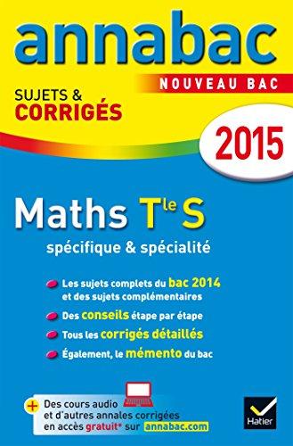 Annales Annabac 2015 Maths Tle S spcifique & spcialit: sujets et corrigs du bac - Terminale S