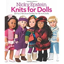 Nicky Epstein Knits for Dolls: 25 Fun, Fabulous Outfits for 18-Inch Dolls by Epstein, Nicky (2013) Paperback
