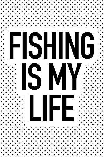Fishing Is My Life: A 6x9 Inch Matte Softcover Journal Notebook With 120 Blank Lined Pages And A Funny Fisherman Cover Slogan