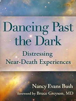 Dancing Past the Dark: Distressing Near-Death Experiences (English Edition) par [Bush, Nancy Evans]
