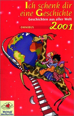 Ich schenk dir eine Geschichte 2001 : Geschichten aus aller Welt