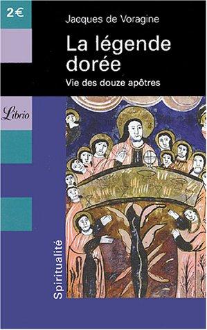 La légende dorée : Vie des douze apôtres
