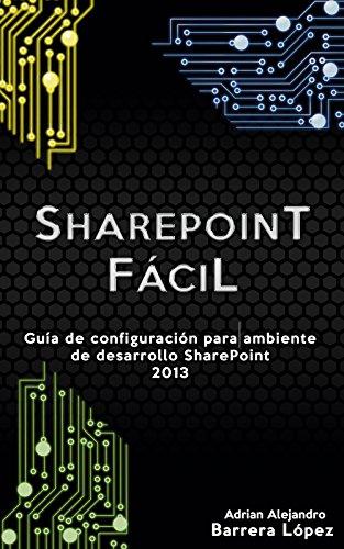 SharePoint Fácil: Guía de configuración para ambiente de desarrollo SharePoint 2013 por Adrian Alejandro Barrera López