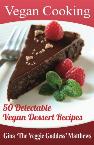 Vegan Cooking: 50 Delectable Vegan Dessert Recipes: Natural Foods - Special Diet - Desserts por Gina 'The Veggie Goddess' Matthews