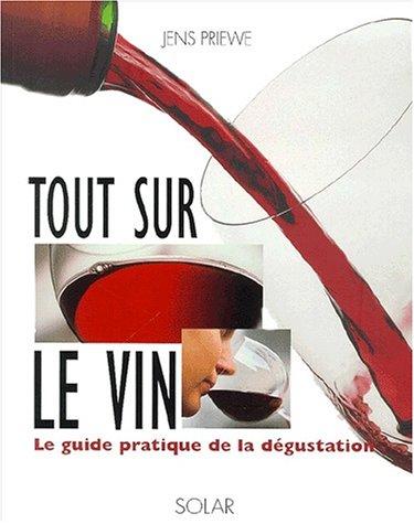 Tout sur le vin. Le guide pratique de la dégustation