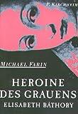 Heroine des Grauens: Elisabeth Báthory