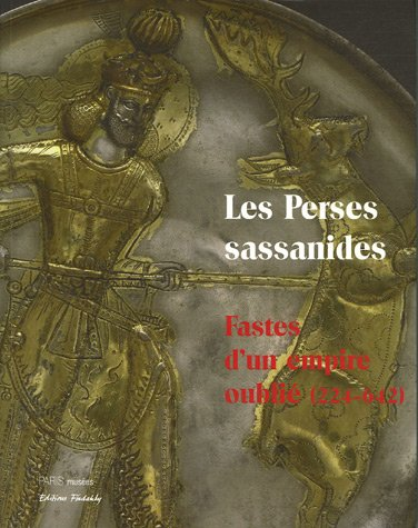 Les Perses sassanides : Fastes d'un empire oubli (224-642)